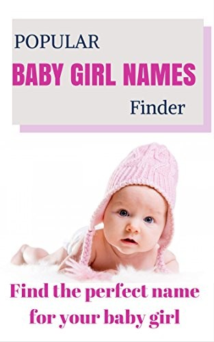 Popular Baby Girl Names Finder: Find the perfect name for your baby girl (Baby names Book 2)